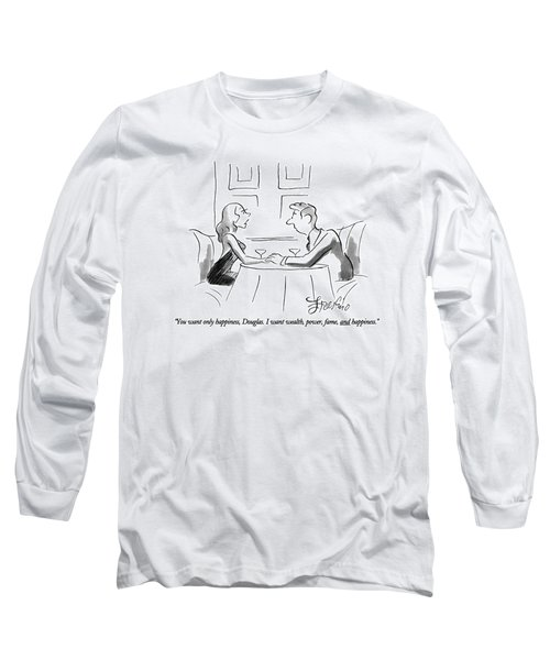 You Want Only Happiness Long Sleeve T-Shirt