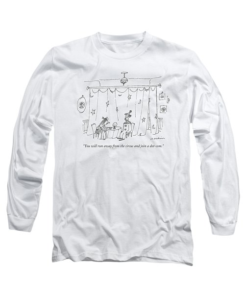 You Will Run Away From The Circus And Join Long Sleeve T-Shirt