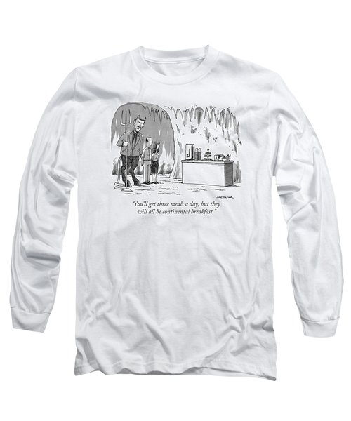 You'll Get Three Meals A Day Long Sleeve T-Shirt