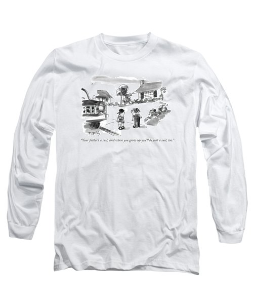Your Father's A Suit Long Sleeve T-Shirt