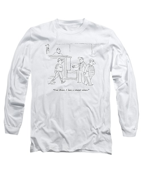 Your Honor, I Have A Rebuttal Witness Long Sleeve T-Shirt