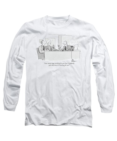 Your Money Was Working Long Sleeve T-Shirt