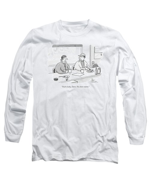 You're Lucky Long Sleeve T-Shirt