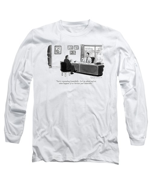 You're Responding Beautifully.  Let's Go Ahead Long Sleeve T-Shirt