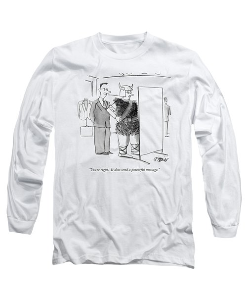 You're Right.  It Does Send A Powerful Message Long Sleeve T-Shirt