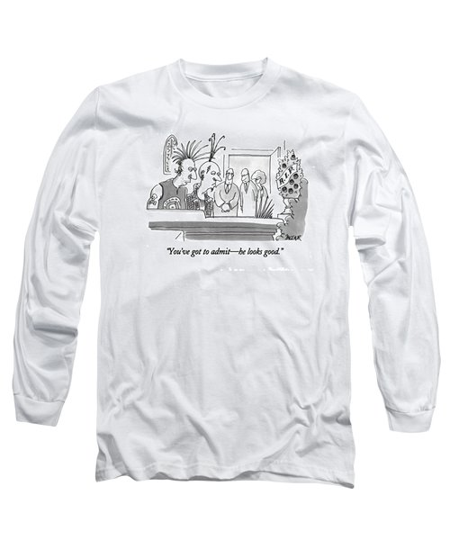 You've Got To Admit - He Looks Good Long Sleeve T-Shirt