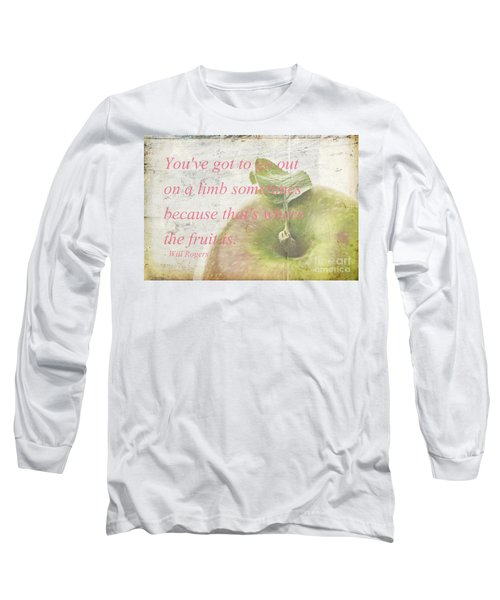 You've Got To Go Out On A Limb Long Sleeve T-Shirt