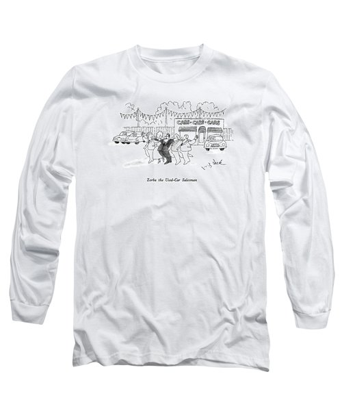 Zorba The Used-car Salesman Long Sleeve T-Shirt