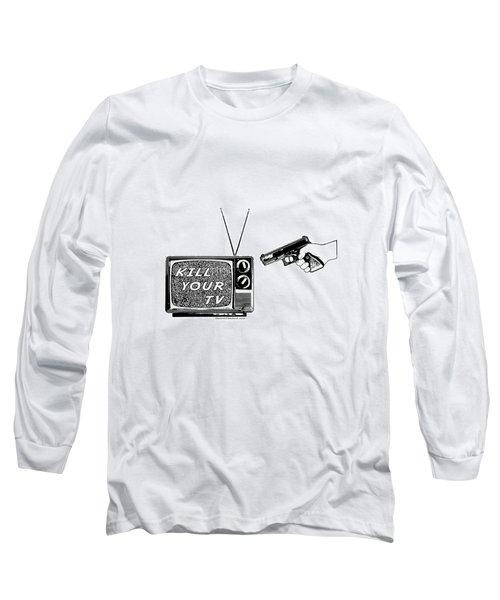 Kill Your Tv Long Sleeve T-Shirt by Tony Koehl