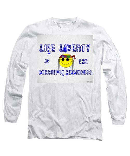 Life Liberty And The Persuit Of Hippieness Long Sleeve T-Shirt