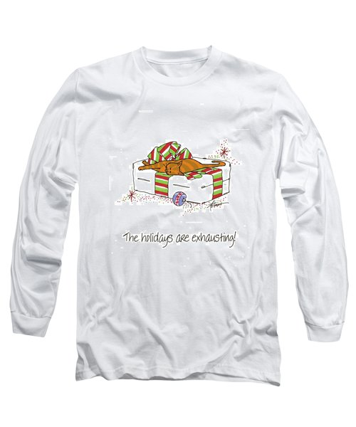 The Holidays Are Exhausting. Long Sleeve T-Shirt