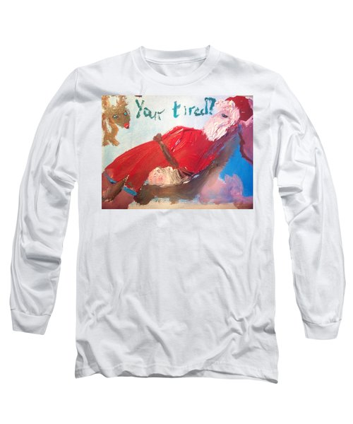 Tired Santa Long Sleeve T-Shirt by Judith Desrosiers