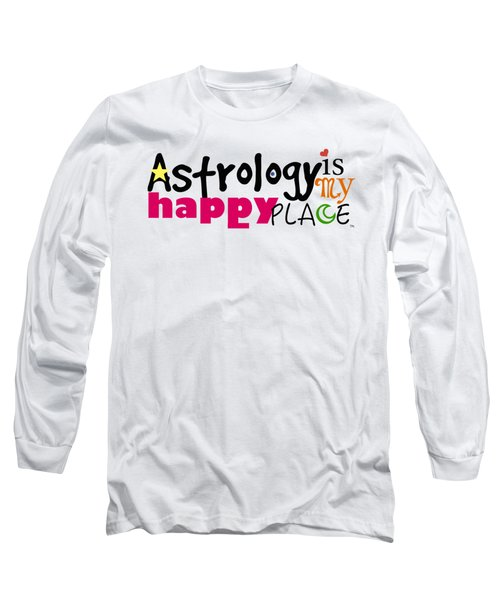 Astrology Is My Happy Place Long Sleeve T-Shirt by Shelley Overton