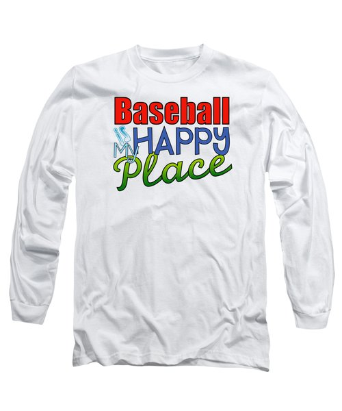 Baseball Is My Happy Place Long Sleeve T-Shirt by Shelley Overton