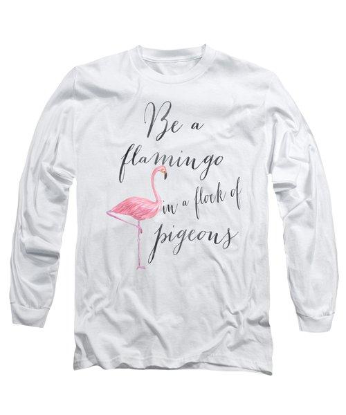 Be A Flamingo Long Sleeve T-Shirt by Donna Gilbert