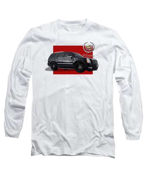 Cadillac Escalade With 3 D Badge  Long Sleeve T-Shirt by Serge Averbukh