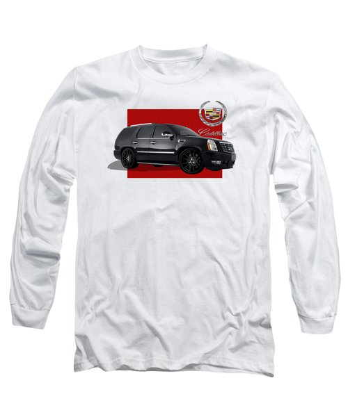 Cadillac Escalade With 3 D Badge  Long Sleeve T-Shirt