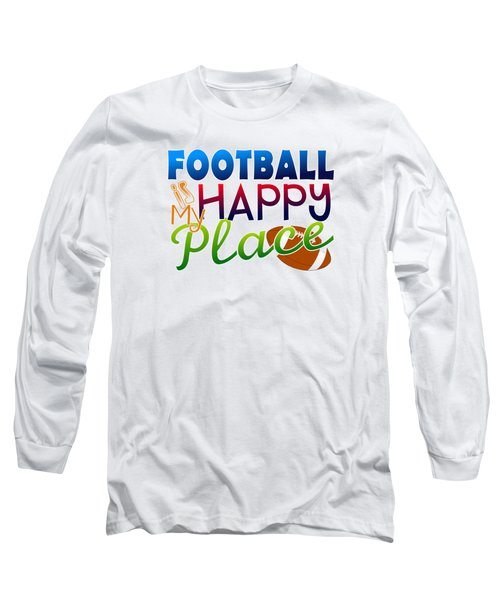 Football Is My Happy Place Long Sleeve T-Shirt by Shelley Overton