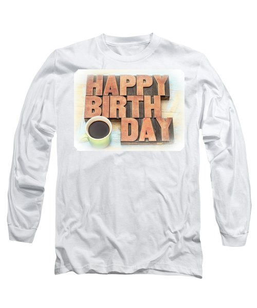 Happy Birthday Greeting Card In Wood Type Long Sleeve T-Shirt