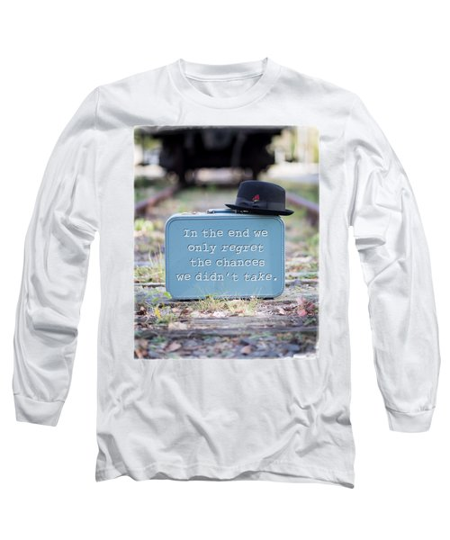 In The End We Only Regret The Chances We Didn't Take Long Sleeve T-Shirt by Edward Fielding