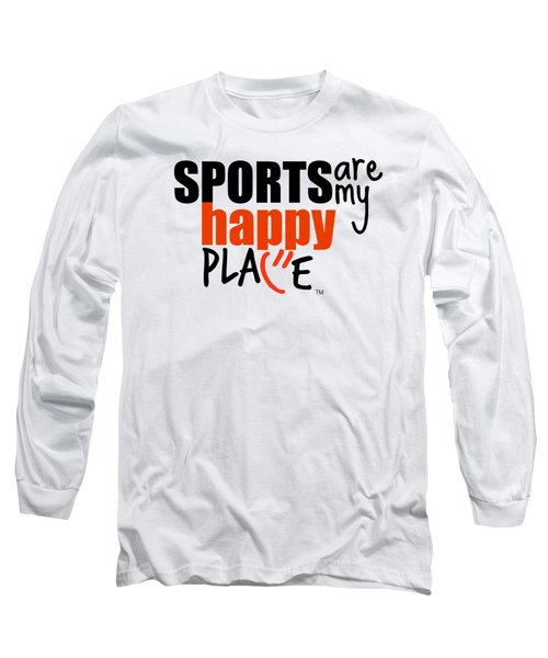 Sports Are My Happy Place Long Sleeve T-Shirt by Shelley Overton