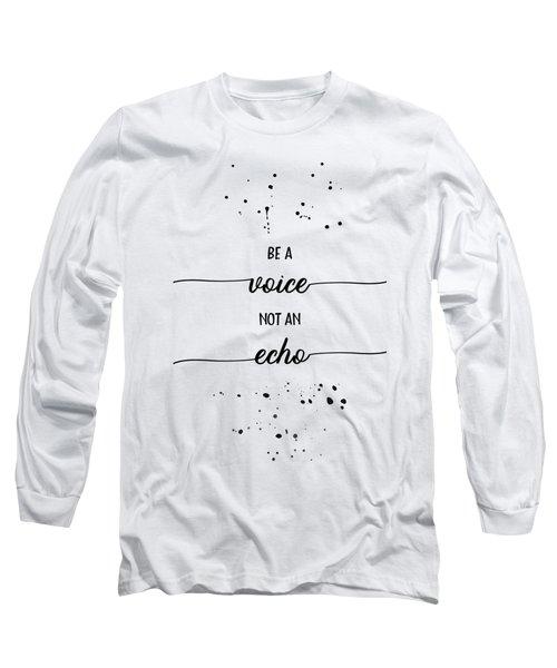 Text Art Be A Voice Not An Echo Long Sleeve T-Shirt