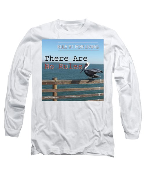 There Are No Rules Long Sleeve T-Shirt by Mark David Gerson