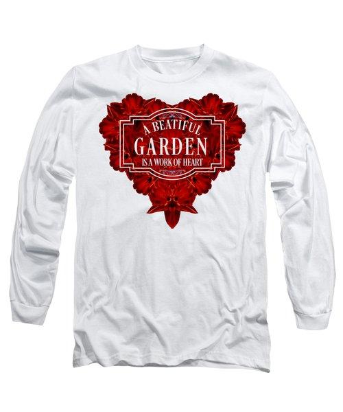 A Beautiful Garden Is A Work Of Heart Tee Long Sleeve T-Shirt