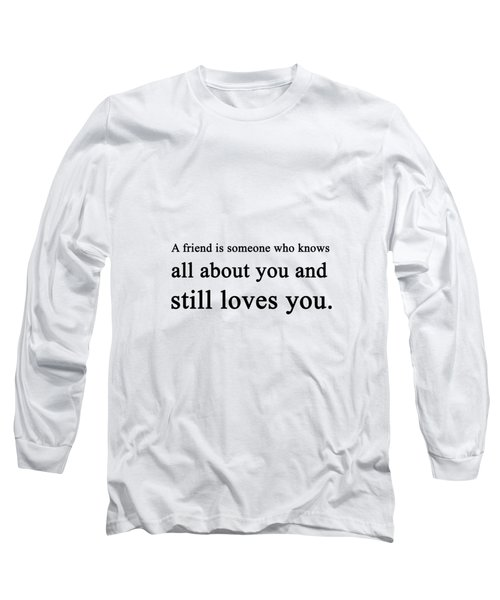 A Friend Is Someone ... Long Sleeve T-Shirt