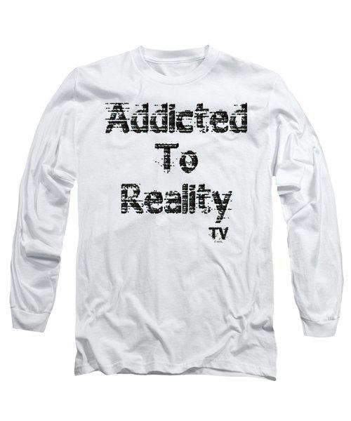 Addicted To Reality Tv - Black Print Long Sleeve T-Shirt