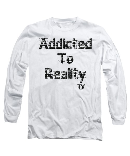 Addicted To Reality Tv - Black Print Long Sleeve T-Shirt