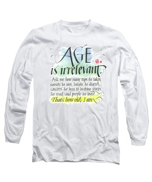 Age Is Irrelevant Long Sleeve T-Shirt