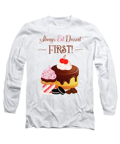 Always Eat Dessert First Long Sleeve T-Shirt