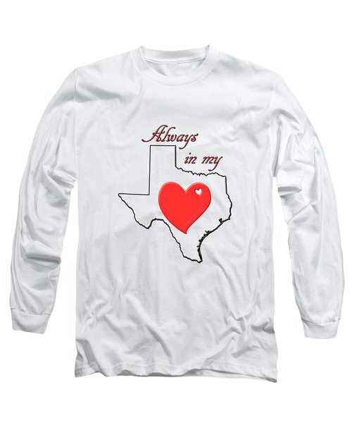 Always In My Heart Tx Long Sleeve T-Shirt