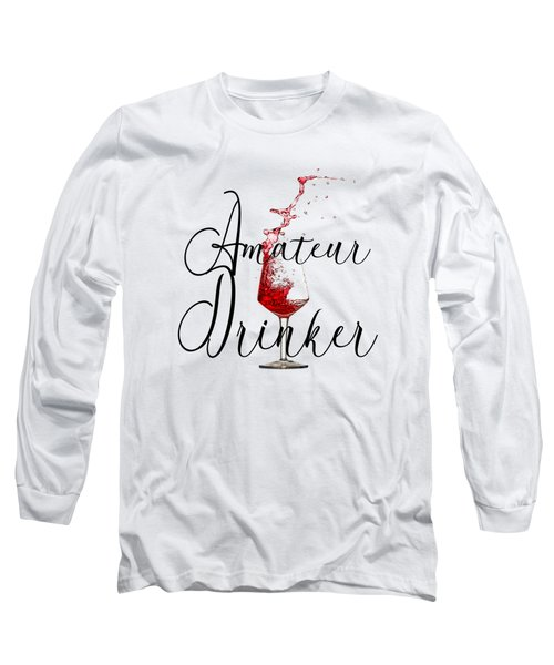 Amateur Drinker Visual Inspiration For Home Decor And Apparels  Long Sleeve T-Shirt