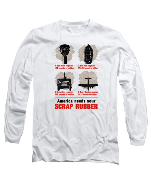 America Needs Your Scrap Rubber Long Sleeve T-Shirt