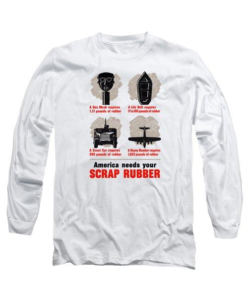 America Needs Your Scrap Rubber Long Sleeve T-Shirt