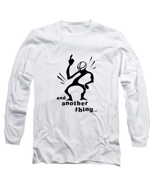 and Another Thing Long Sleeve T-Shirt