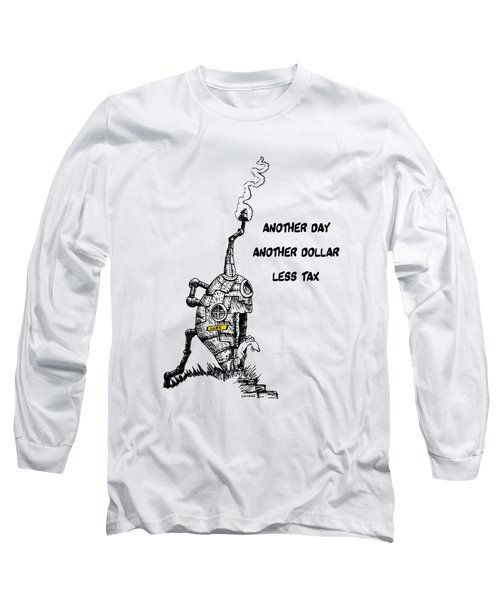 Another Day, Another Dollar, Less Tax Long Sleeve T-Shirt by Kim Gauge