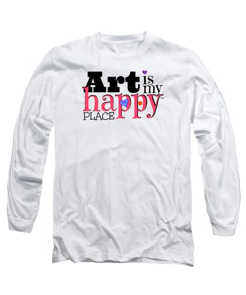 Art Is My Happy Place Long Sleeve T-Shirt by Shelley Overton