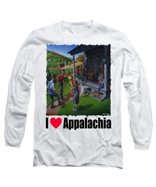 I Love Appalachia - Porch Music - Mountain Music - Appalachian Dancing Long Sleeve T-Shirt