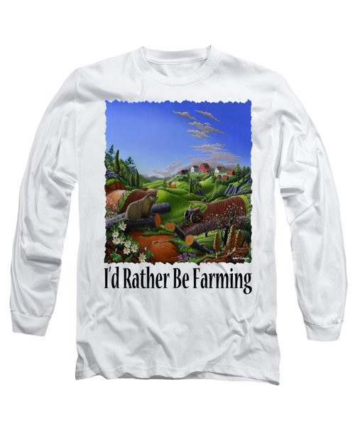 Id Rather Be Farming - Springtime Groundhog Farm Landscape 1 Long Sleeve T-Shirt by Walt Curlee