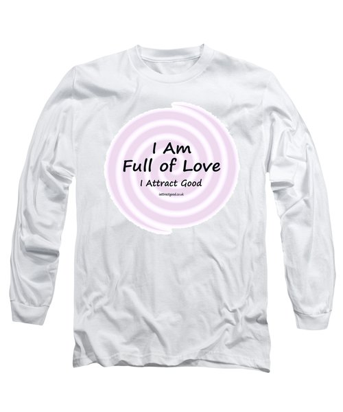 I Am Full Of Love Long Sleeve T-Shirt