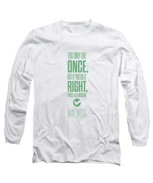 You Only Live Once, But If You Do It Right Once Is Enough Long Sleeve T-Shirt