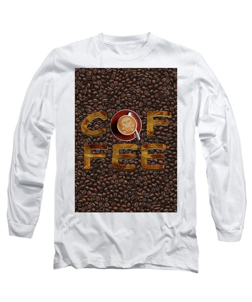 Coffee Funny Typography Long Sleeve T-Shirt by Georgeta Blanaru