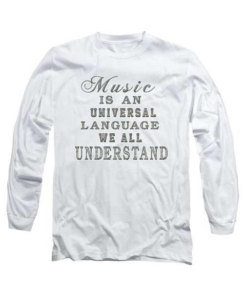 Music Is An Universal Language Typography Long Sleeve T-Shirt by Georgeta Blanaru