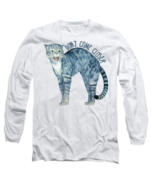 Do Not Come Closer Long Sleeve T-Shirt