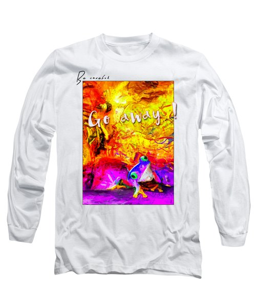 Be Careful Long Sleeve T-Shirt