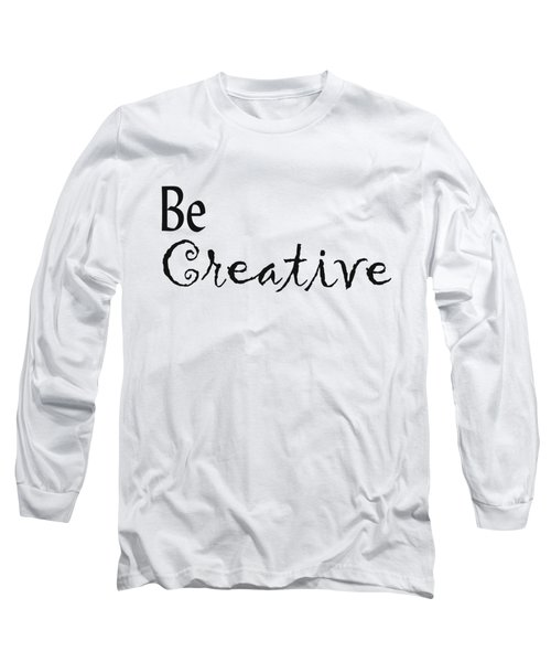 Be Creative Long Sleeve T-Shirt by Kerri Mortenson