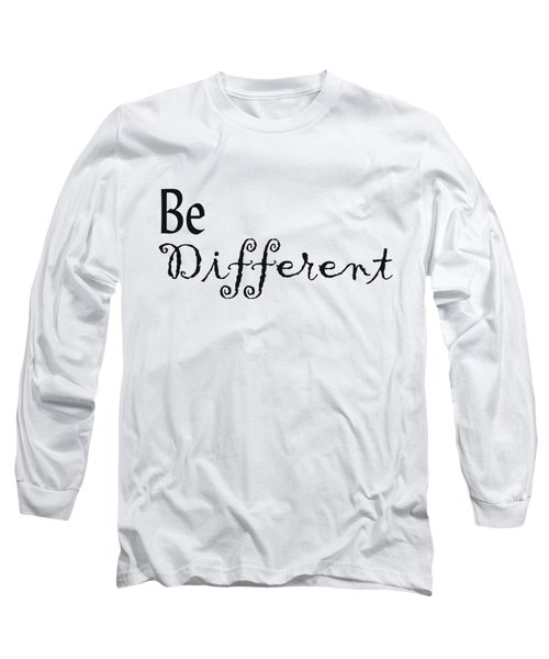 Be Different Long Sleeve T-Shirt by Kerri Mortenson